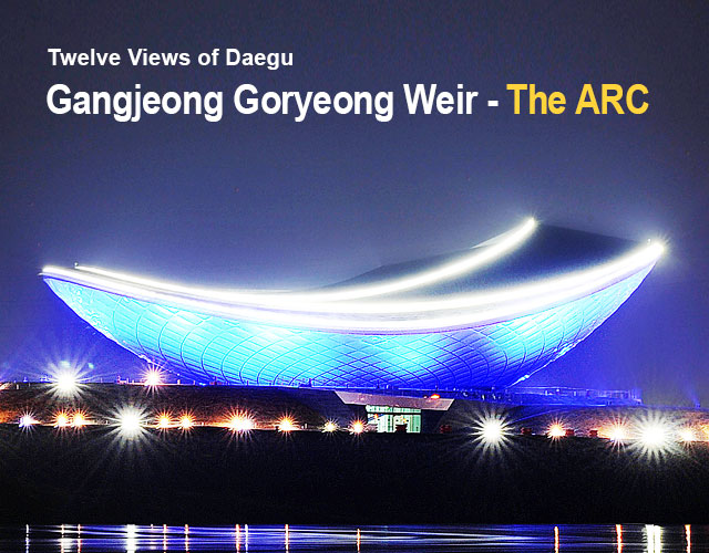 Twelve Views of Daegu Gangjeong Goryeong Weir=The ARC